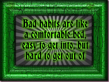 Famous-Habits-Quotes-with-Images-–-Turning-Bad-Habits-into-God-Habits-–-Change-your-Bad-Habit-Bad-habits-are-like-a-comfortable-bed-easy-to-get-into-but-hard-to-get-out-of