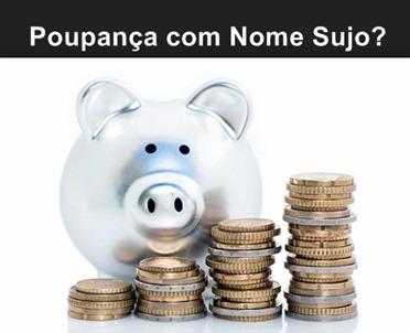 poupanca-com-nome-sujo-www.2viacartao.com