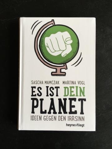 Rezension Es ist dein Planet - Ideen gegen den Irrsinn