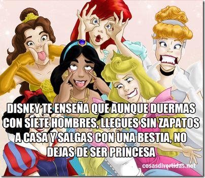Disney te enseña que aunque duermas con siete hombres, llegues sin zapatos a casa y salgas con una bestia, no dejas de ser princesa