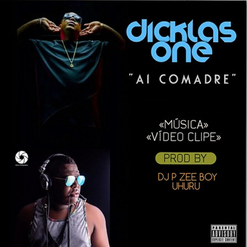 Dicklas One - Ai Comadre (Afro 2k15) (Prod. By Dj Pzee Boy & Uhuru) [Download]