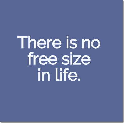There is no free size in life