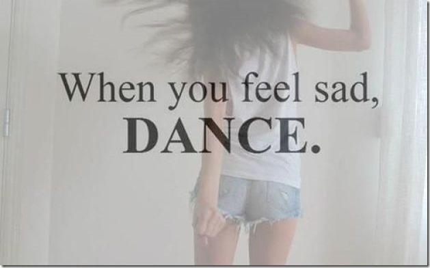 Dance when you feel sad