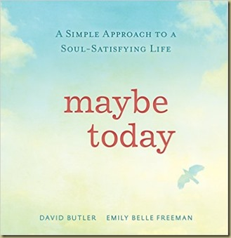 Maybe Today by David Butler and Emily Belle Freeman - Thoughts in Progress