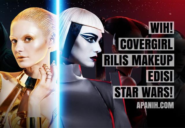 Wih! Covergirl Rilis Makeup Edisi Star Wars!