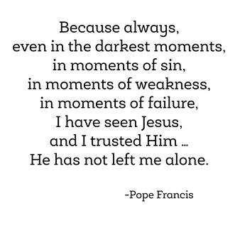darkest moments -- pope francis