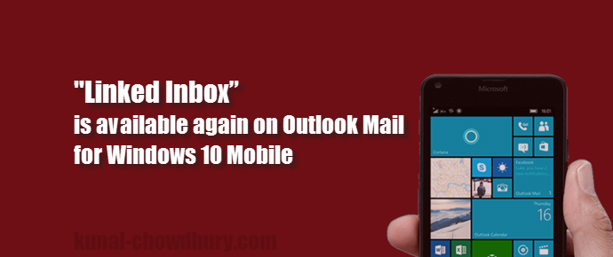 """Linked Inbox"" feature is available again on Outlook Mail for Windows 10 Mobile (www.kunal-chowdhury.com)"