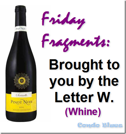 friday fragments bought to you with whine