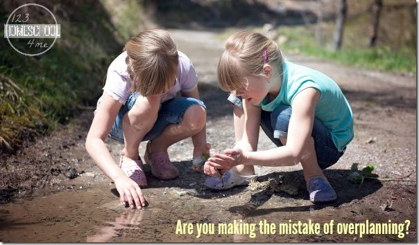 the best homeschool moments are unplanned. Are you making the mistake of overplanning?