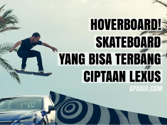 Hoverboard Skateboard yang Bisa Terbang Ciptaan Lexus