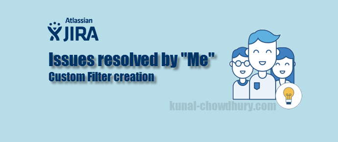 "How to create a ""Resolved by me"" query in #JIRA dashboard? (www.kunal-chowdhury.com)"