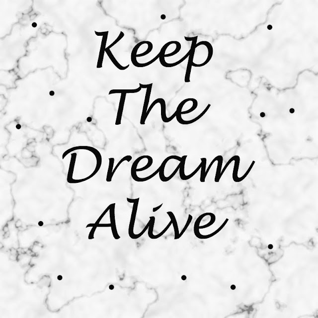 8 WAYS TO KEEP THE DREAM ALIVE WHEN THE GOING GETS TOUGH