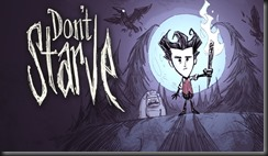 Don't Starve.... Similar to life.....Pretty much.