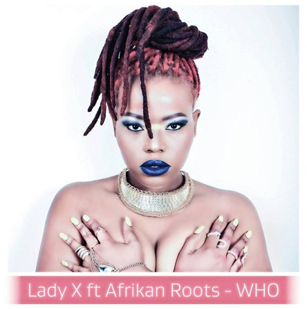 Lady X Ft Afrikan Roots - WHO (PROMO)