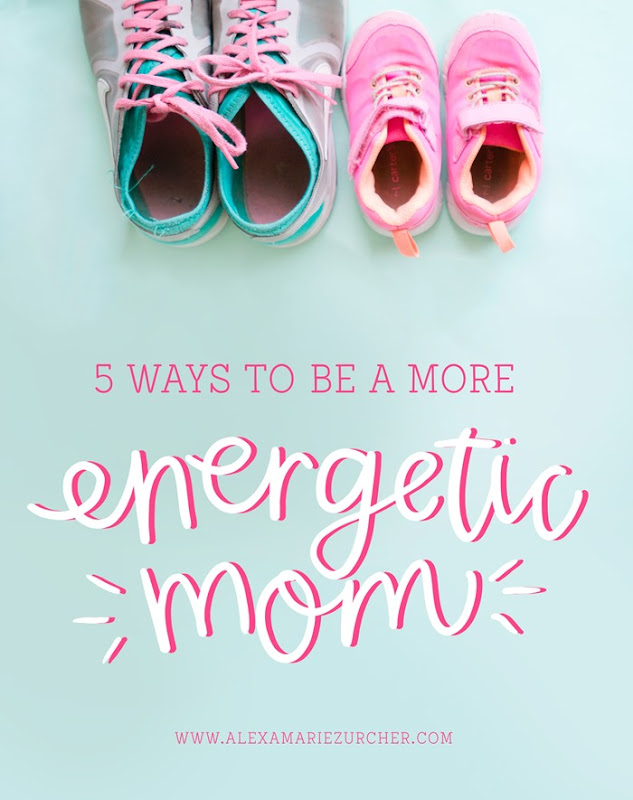 5 Ways to be a More Energetic Mom
