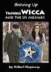 Robert Maginnis - Brewing Up Trouble Wicca And The US Military