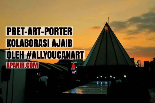 PRET-ART-PORTER: Kolaborasi Ajaib Oleh #AllYouCanArt