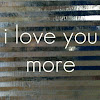i love you more 〈3 i love you more 〈3