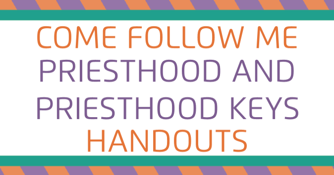 Come Follow Me: Priesthood and Priesthood Keys Handouts for Young Women!