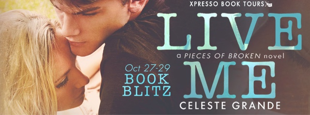 Book Blitz: Live Me ~ a Pieces of Broken novel by Celeste Grande