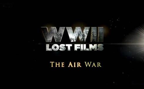 II W¶ Zaginione Filmy Wojna w powietrzu / WWII Lost Films The Air War (2010) PL.TVRip.XviD / Lektor PL
