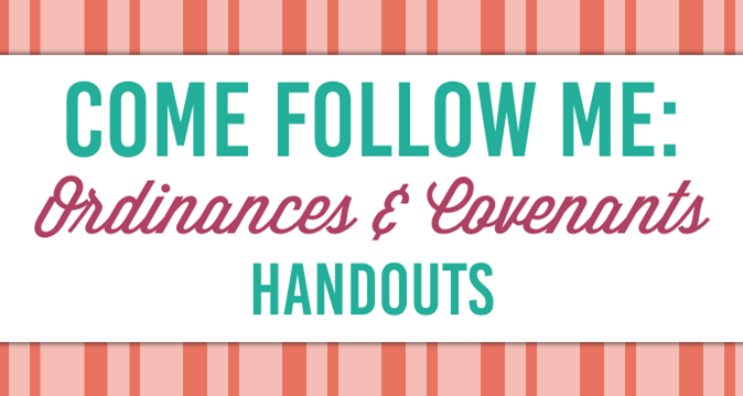 Come Follow Me: Ordinances and Covenants Handouts Free Download