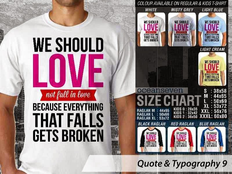 KAOS tulisan We Should Love Not Fall in Love Because Everything That Falls Gets Broken distro ocean seven