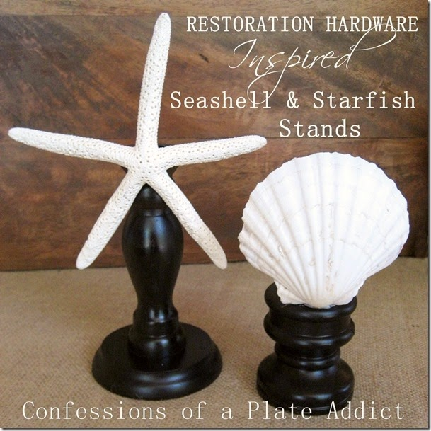 CONFESSIONS OF A PLATE ADDICT Restoration Hardware Inspired Sea Shell and Starfish Stands