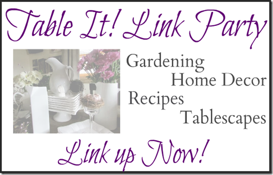 Welcome to the 43rd Table It Link Party. Where you can link up your Home Décor, Tablescapes, Gardens and Recipes. Or just become inspired with the creativity of bloggers.