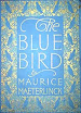 Maurice Maeterlinck - The Blue Bird A Fairy Play In Six Acts
