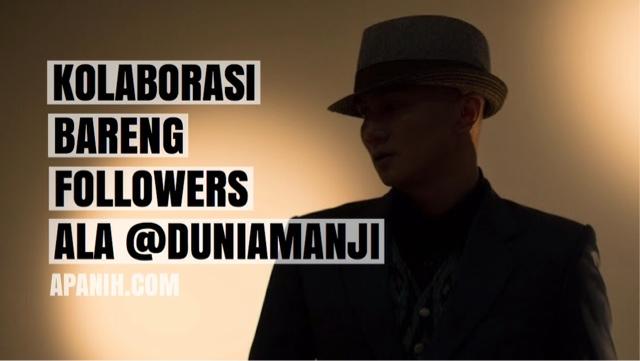 Kolaborasi Bareng Followers Ala @duniamanji