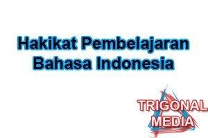 Hakikat Pembelajaran Bahasa Indonesia