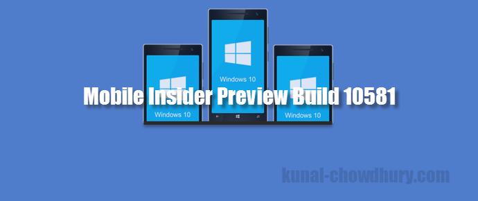 Microsoft released Windows 10 Mobile Insider Preview Build 10581 (www.kunal-chowdhury.com)