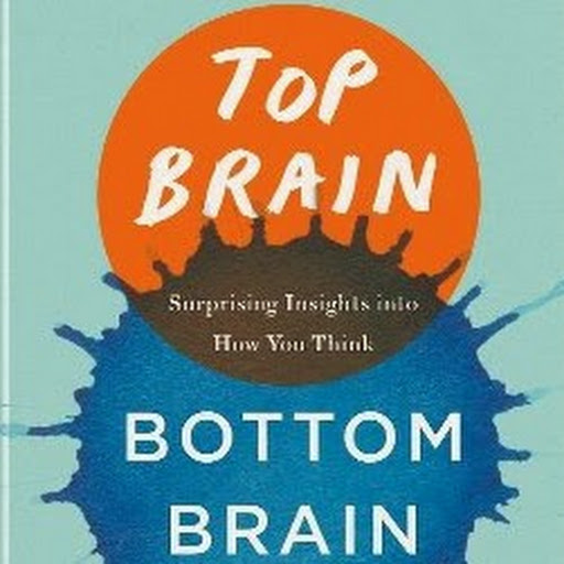Top Brain, Bottom Brain: Surprising Insights Into How You Think: THIS JUST IN: New notice from sources in the U.S. and abroad