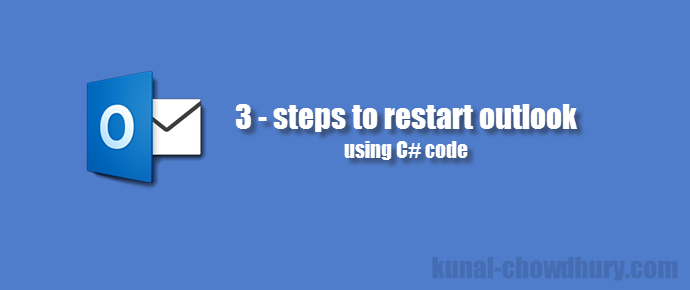 3 - steps to restart outlook using C# code (www.kunal-chowdhury.com)