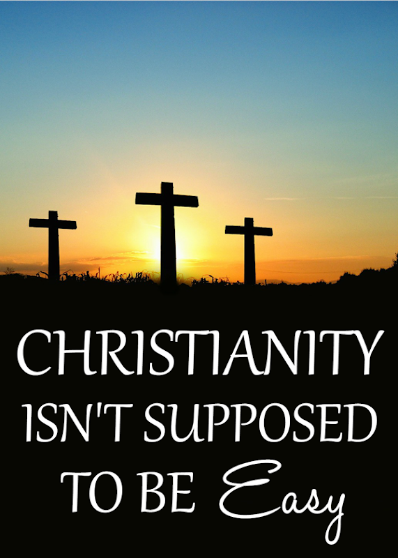 Christianity Isn't Supposed to be Easy