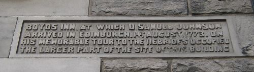 BOYD'S INN, AT WHICH D. SAMUEL JOHNSON ARRIVED IN EDINBURGH, 14 AUGUST 1773, ONHIS MEMORABLE TOUR TO THE HEBRIDES OCCUPIEDTHE LARGER PART OF THE SITE OF THIS BUILDING Submitted by ...