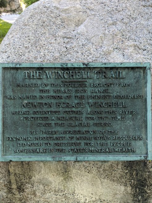 THE WINCHELL TRAIL  MARKED BY THIS BOULDER BROUGHT FROM THE MESABI IRON RANGE WAS NAMED IN HONOR OF THE EMINENT GEOLOGIST NEWTON HORACE WINCHELL WHOSE SCIENTIFIC STUDIES ALONG THIS RIVER PROVIDED A ...