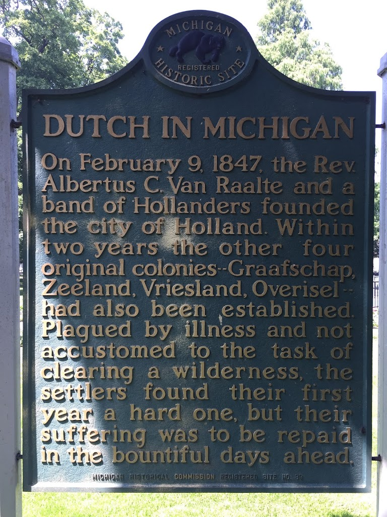 On February 9, 1847, the Reverend Alburtis see. VanRaalte he and a band of Hollanders founded the city of Holland. Within two years the other four original colonies - Graafschap, Zealand, Vriesland, ...