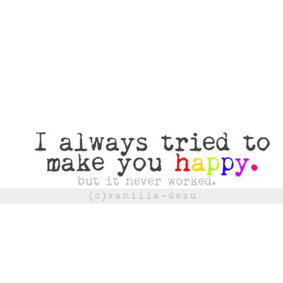 i tried to make you happy quotes