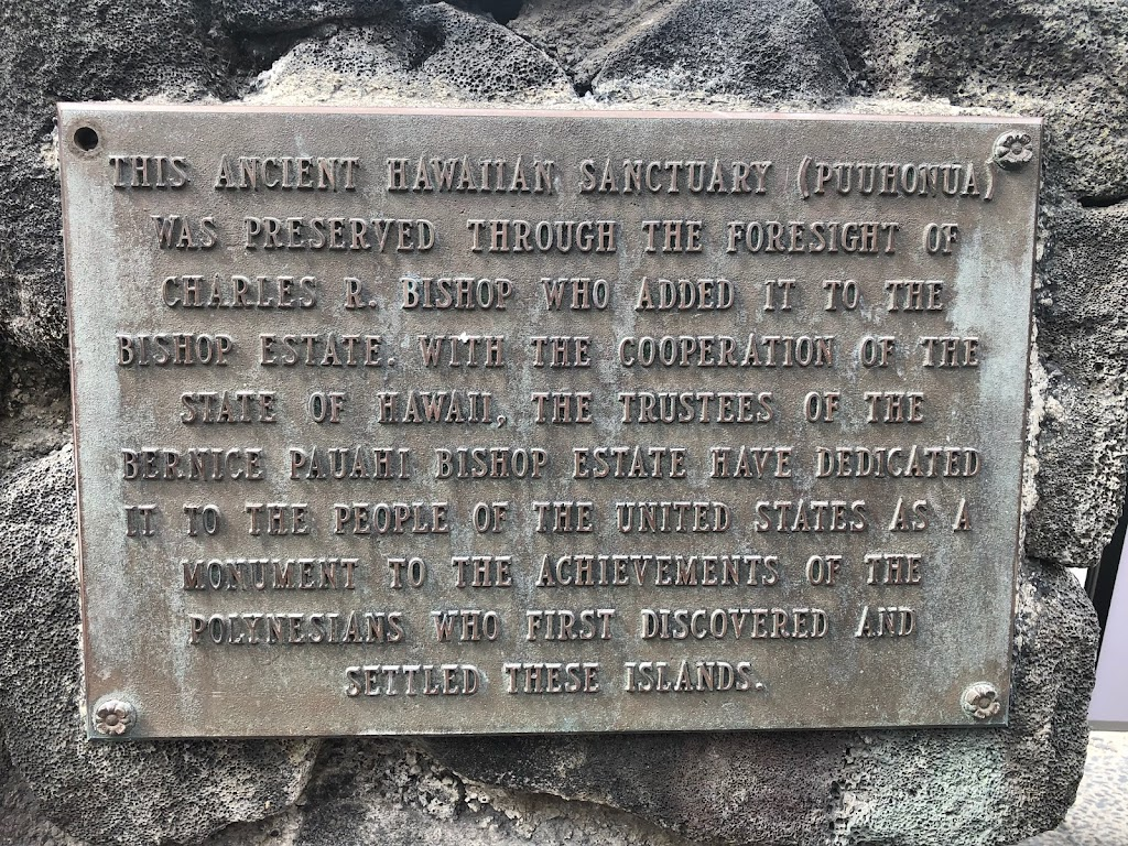 THIS ANCIENT HAWAIIAN SANCTUARY (PUUHONUA WAS PRESERVED THROUGH THE FORESIGHT OF CHARLES R. BISHOP WHO ADDED IT TO THE BISHOP ESTATE. WITH THE COOPERATION OF THE STATE OF HAWAII, THE TRUSTEES OF THE ...