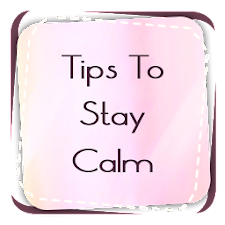 Tips To Stay Calm