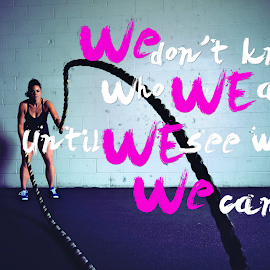We Don't KNow Who We Are Until We See What We Can Do by Lee Bohlman - Sports & Fitness Fitness ( hardwork, motivational, female fitness, fitness, motivation, crossfit, females, working out )