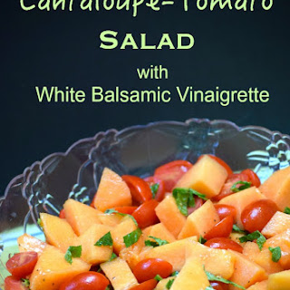 Cantaloupe-Tomato Salad With Mint, and White Balsamic Vinaigrette