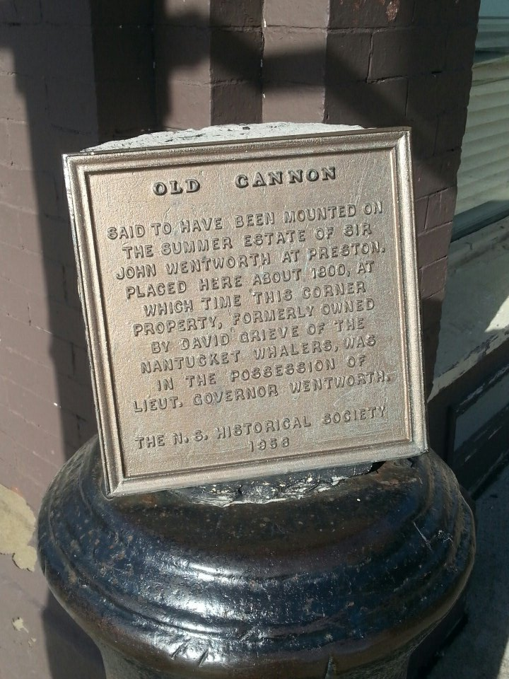 OLD CANNON SAID TO HAVE BEEN MOUNTED ON THE SUMMER ESTATE OF SIR JOHN WENTWORTH AT PRESTON. PLACED HERE ABOUT 1800, AT WHICH TIME THIS CORNER PROPERTY, FORMERLY OWNED BY DAVID GRIEVE OF THE ...