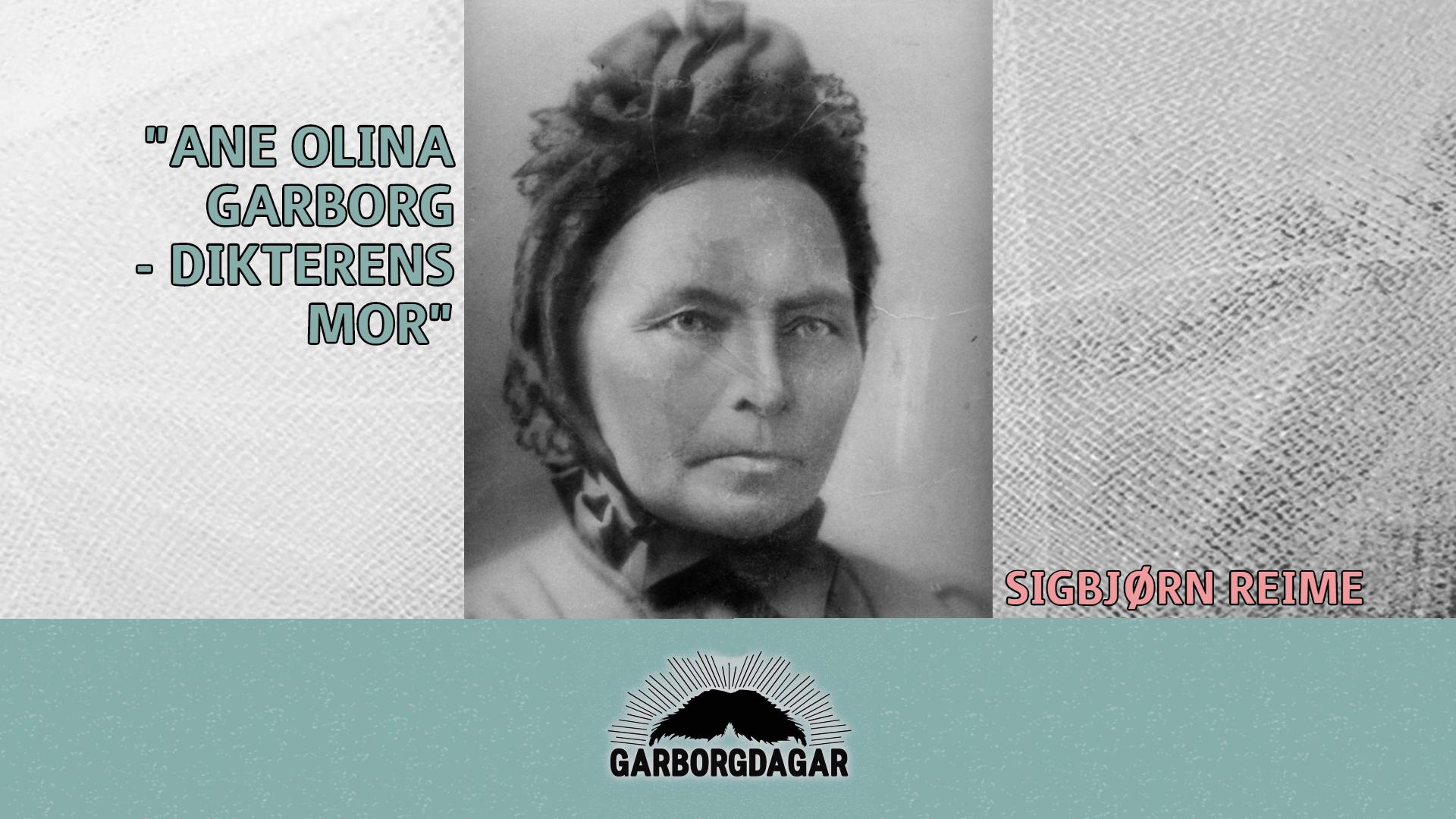 «Ane  Olina  Garborg  –  dikterens  mor»  |  Sigbjørn  Reime