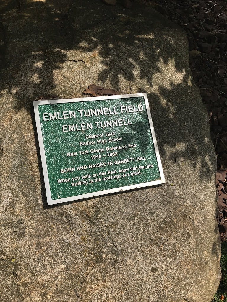 EMLEN TUNNELL FIELD  EMLEN TUNNELL  Class of 1942 Radnor High School  New York Giants defensive End 1948 - 1962  BORN AND RAISED IN GARRETT HILL  When you walk on this field, know that you ...