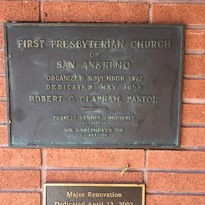 FIRST PRESBYTERIAN CHURCH OF SAN ANSELMO ORGANIZED NOVEMBER 1897 DEDICATED NAY 1958 ROBERT C. CLAPBAM, PASTOR FRANCIS ARND CONSTA BLE ARCHIY C WN. HORSTHEYER CO Major Renovation Dedicated April 13, ...