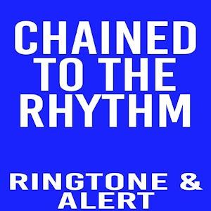 Chained To The Rhythm Ringtone
