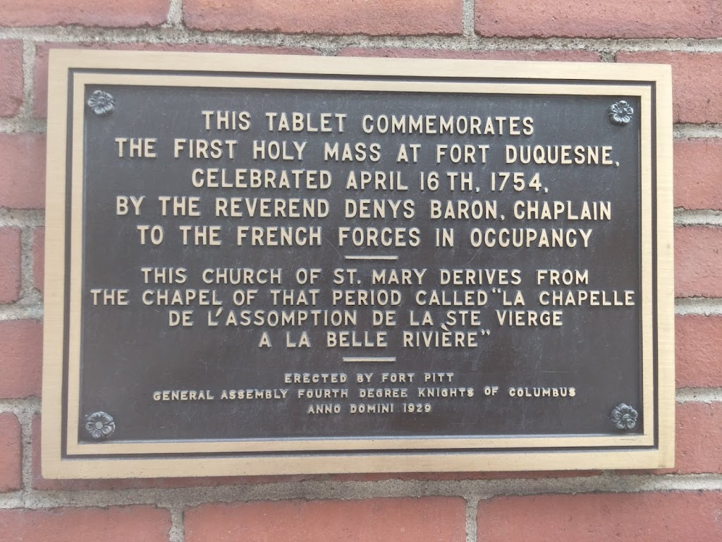 THIS TABLE COMMEMORATESTHE FIRST HOLY MASS AT FORT DUQUESNE,CELEBRATED APRIL 16TH, 1754,BY THE REVEREND DENYS BARON, CHAPLAINTO THE FRENCH FORCES IN OCCUPANCY----THIS CHURCH OF ST. MARY DEVIES ...